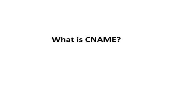 什么是CNAME记录?CNAME记录如何使用